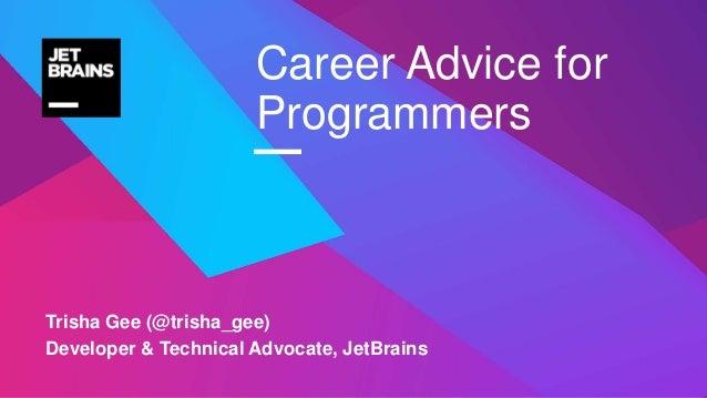 — Trisha Gee (@trisha_gee) Developer & Technical Advocate, JetBrains Career Advice for Programmers
