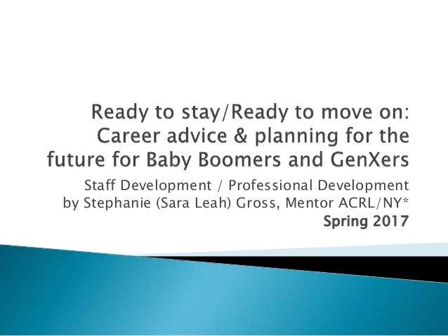 Staff Development / Professional Development by Stephanie (Sara Leah) Gross, Mentor ACRL/NY* Spring 2017