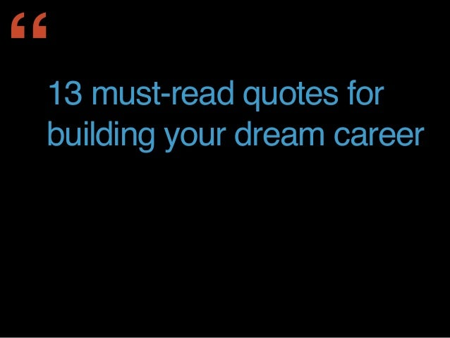 """13 must-read quotes for building your dream career """""""