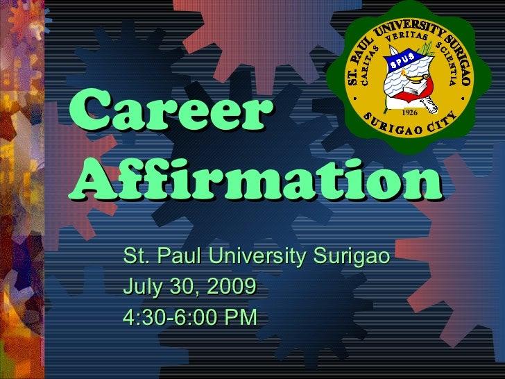 Career Affirmation St. Paul University Surigao July 30, 2009 4:30-6:00 PM