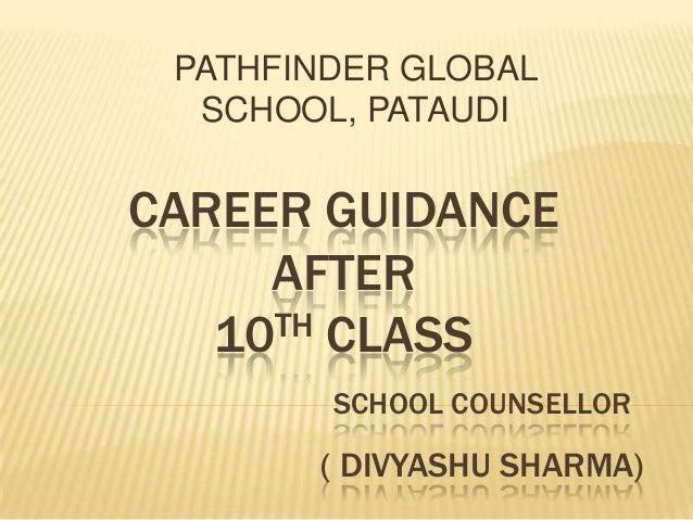 PATHFINDER GLOBAL SCHOOL, PATAUDI  CAREER GUIDANCE AFTER TH CLASS 10 SCHOOL COUNSELLOR  ( DIVYASHU SHARMA)