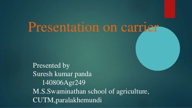 Presentation on carrier Presented by Suresh kumar panda 140806Agr249 M.S.Swaminathan school of agriculture, CUTM,paralakhe...