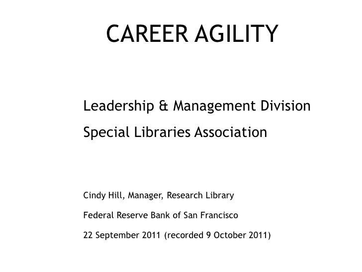 CAREER AGILITYLeadership & Management DivisionSpecial Libraries AssociationCindy Hill, Manager, Research LibraryFederal Re...