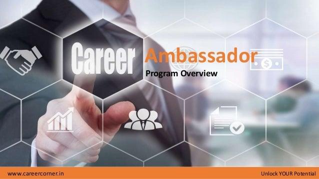 www.careercorner.in Unlock YOUR Potential Program Overview Ambassador