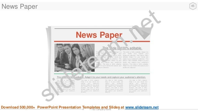 45 Your Company Name News Paper News Paper This slide is 100% editable. This slide is 100% editable. Adapt it to your need...