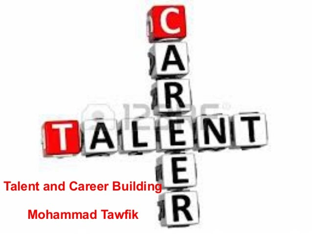 Talent and Career Building Talent and Career Building Mohammad Tawfik  Mohammad Tawfik  #WikiCourses http://WikiCourses.Wi...