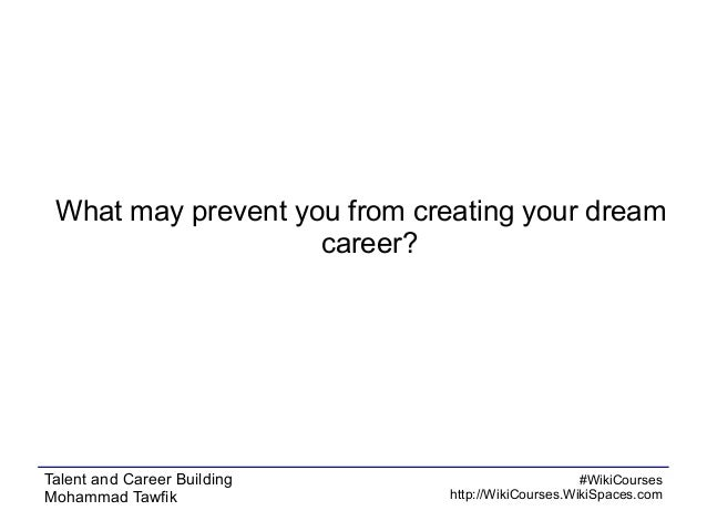What may prevent you from creating your dream career?  Talent and Career Building Mohammad Tawfik  #WikiCourses http://Wik...
