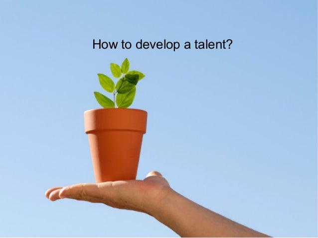 How to develop a talent?  Talent and Career Building Mohammad Tawfik  #WikiCourses http://WikiCourses.WikiSpaces.com