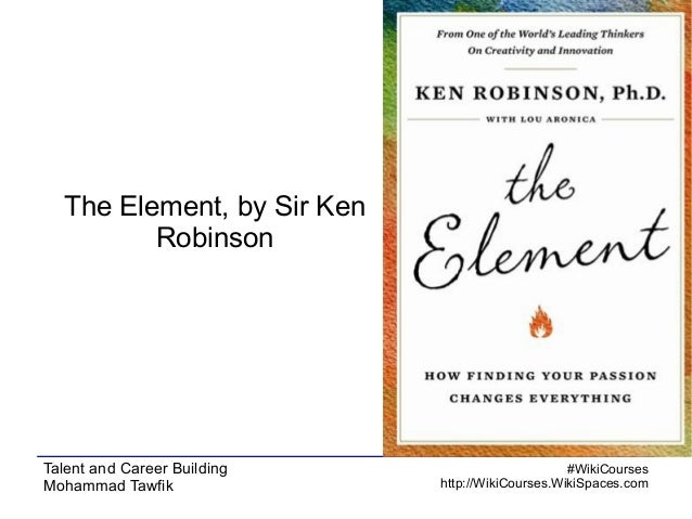 The Element, by Sir Ken Robinson  Talent and Career Building Mohammad Tawfik  #WikiCourses http://WikiCourses.WikiSpaces.c...