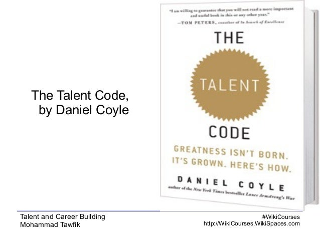 The Talent Code, by Daniel Coyle  Talent and Career Building Mohammad Tawfik  #WikiCourses http://WikiCourses.WikiSpaces.c...