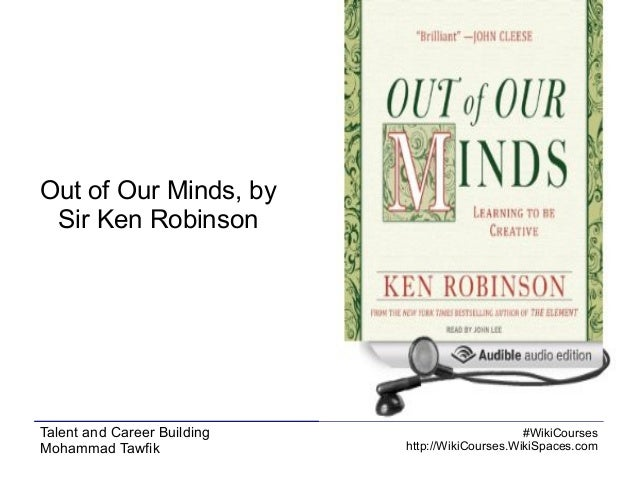 Out of Our Minds, by Sir Ken Robinson  Talent and Career Building Mohammad Tawfik  #WikiCourses http://WikiCourses.WikiSpa...