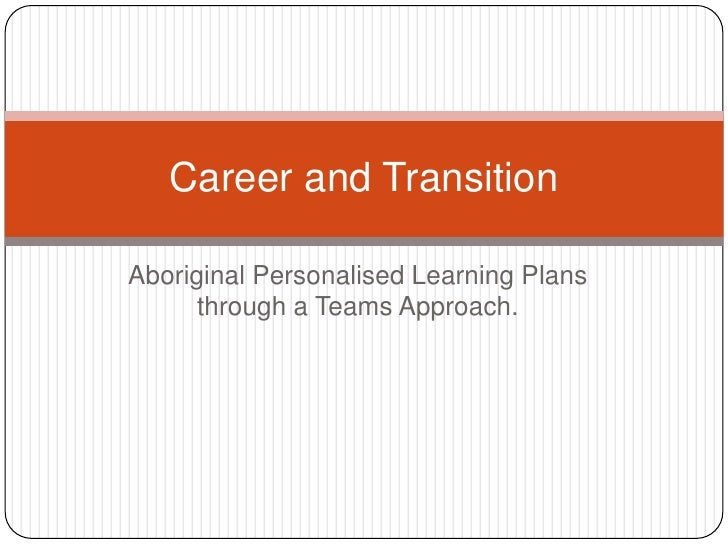 Career and TransitionAboriginal Personalised Learning Plans      through a Teams Approach.