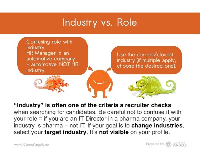 Industry vs. Role Confusing role with industry. HR Manager in an automotive company = automotive NOT HR industry. Use the ...