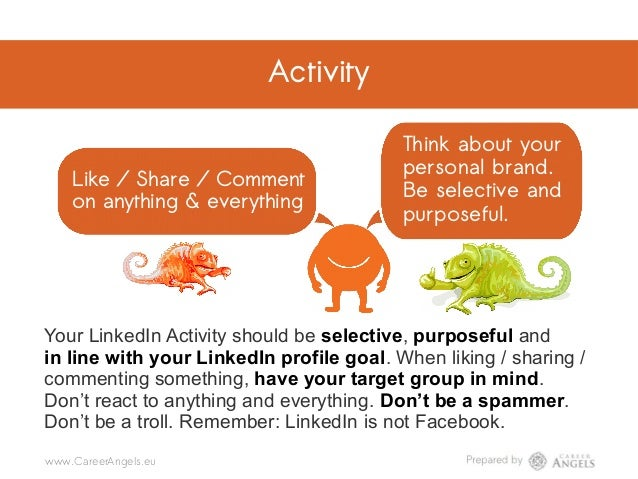 Activity Like / Share / Comment on anything & everything Think about your personal brand. Be selective and purposeful. @Ca...