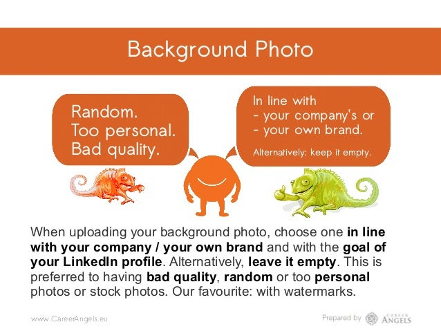 Background Photo Random. Too personal. Bad quality. In line with - your company's or - your own brand. Alternatively: keep...
