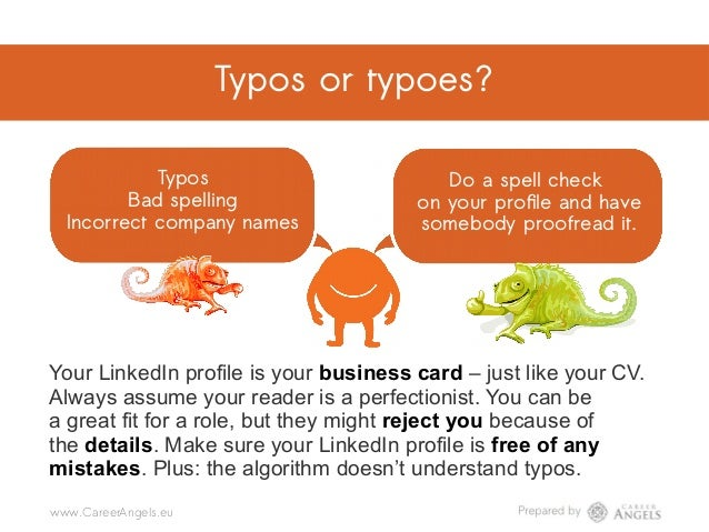 Typos or typoes? Do a spell check on your profile and have somebody proofread it. @CareerAngels.eu @Career_Angels_Team@Car...