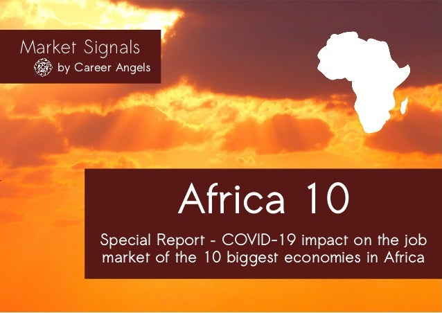 Market Signals by Career Angels Africa 10 Special Report – COVID-19 impact on the job market of the 10 biggest economies i...