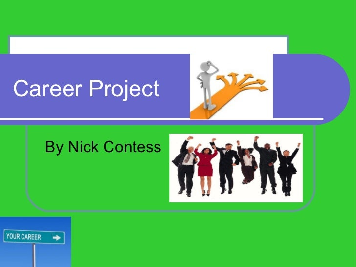 Career Project   By Nick Contess