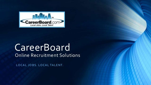 CareerBoardOnline Recruitment SolutionsLO CA L J O B S. LO CA L TA L E NT.
