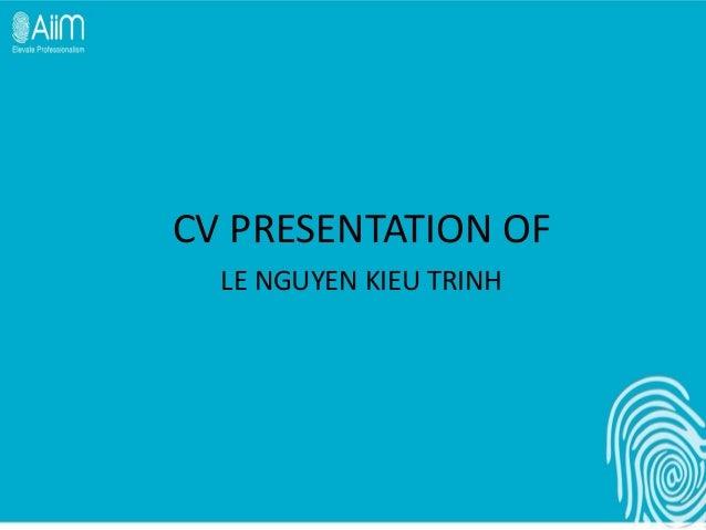 CV PRESENTATION OF  LE NGUYEN KIEU TRINH