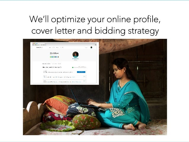 We'll optimize your online profile, cover letter and bidding strategy