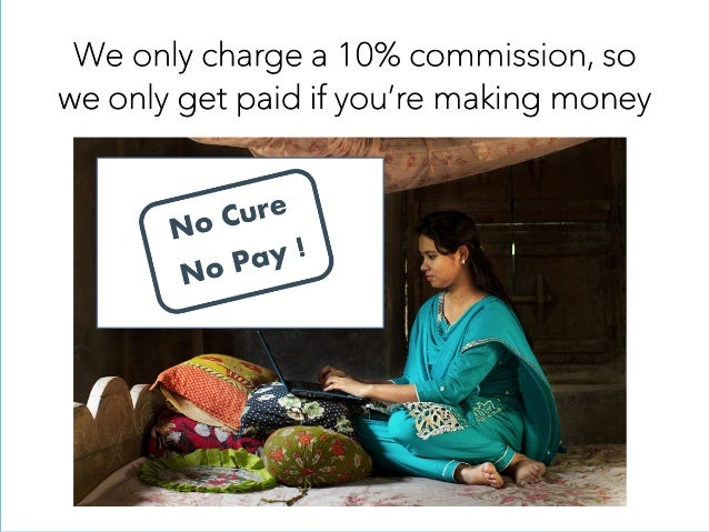 We only charge a 10% commission, so we only get paid if you're making money