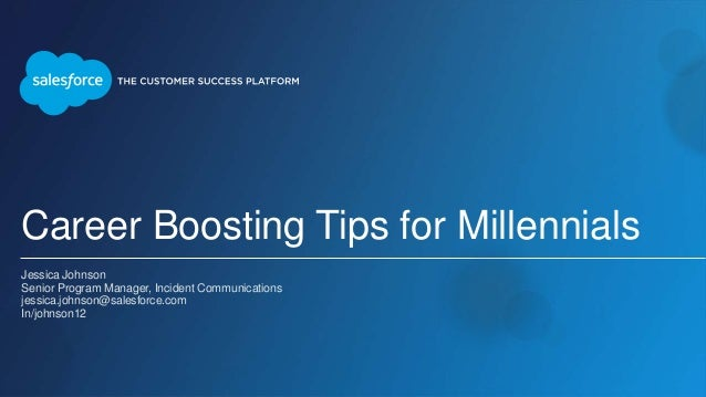 Career Boosting Tips for Millennials Jessica Johnson Senior Program Manager, Incident Communications jessica.johnson@sales...