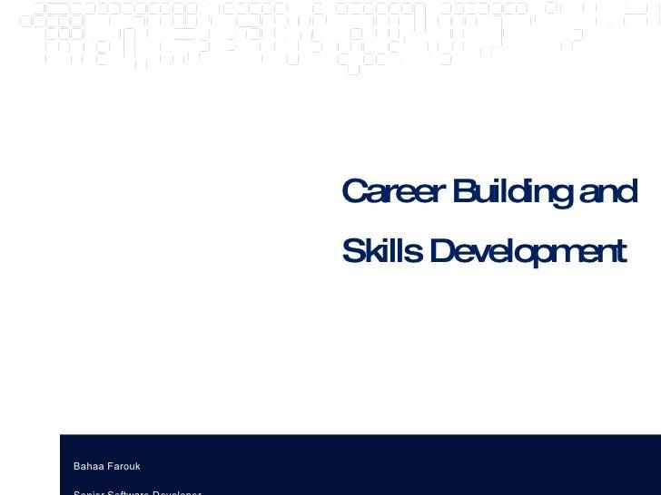 Career Building and Skills Development Bahaa Farouk Senior Software Developer