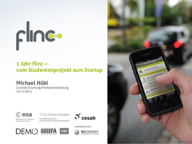 GEWINNER 2010 1 Jahr flinc – vom Studentenprojekt zum Startup Michael Hübl Gründer & Leitung Produktentwicklung 15.11.2011