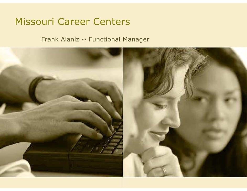 Missouri Career Centers     Frank Alaniz ~ Functional Manager
