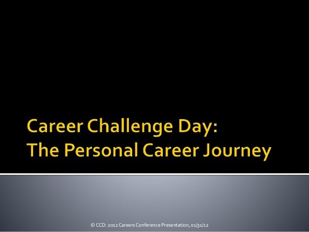 © CCD: 2012 Careers Conference Presentation, 01/31/12