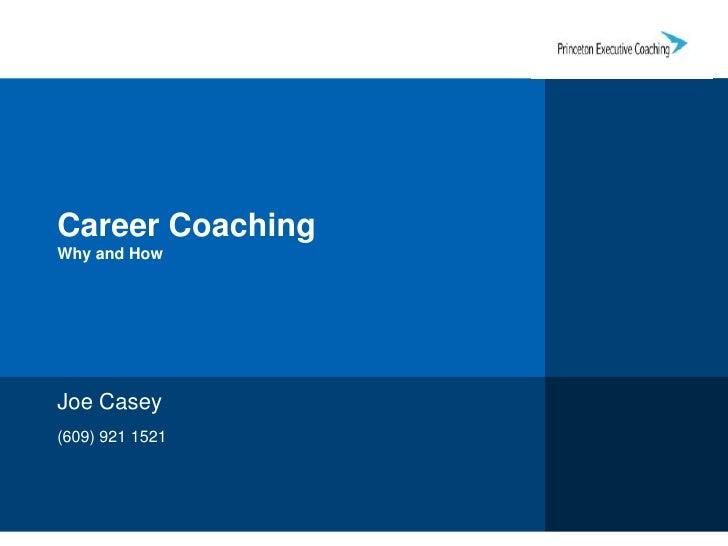 Career CoachingWhy and How<br />Joe Casey<br />(609) 921 1521<br />