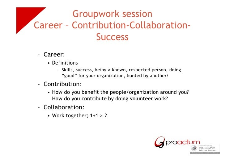 Groupwork session Career – Contribution-Collaboration-               Success – Career:    • Definitions        – Skills, s...
