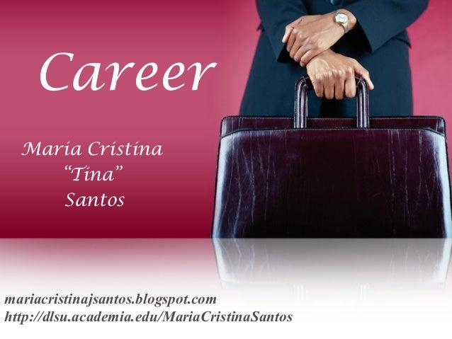 "Career Maria Cristina ""Tina"" Santos mariacristinajsantos.blogspot.com http://dlsu.academia.edu/MariaCristinaSantos"