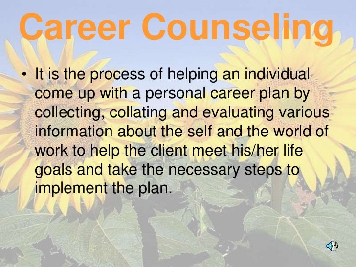 Career Counseling• It is the process of helping an individual  come up with a personal career plan by  collecting, collati...