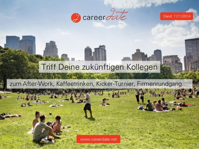 Triff Deine zukünftigen Kollegen  zum After-Work, Kaffeetrinken, Kicker-Turnier, Firmenrundgang…  www.careerdate.net  Stan...