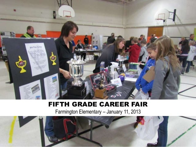 FIFTH GRADE CAREER FAIR Farmington Elementary – January 11, 2013