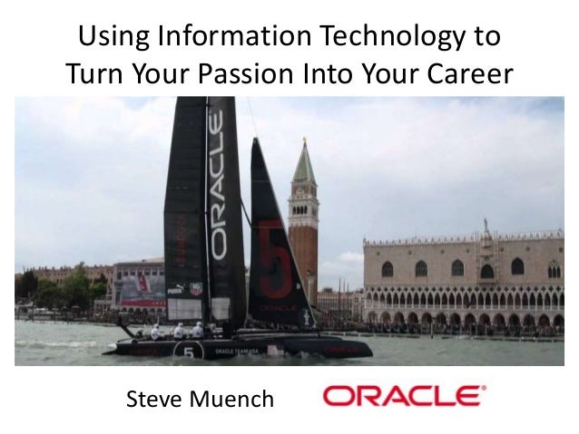 Using Information Technology toTurn Your Passion Into Your CareerSteve Muench