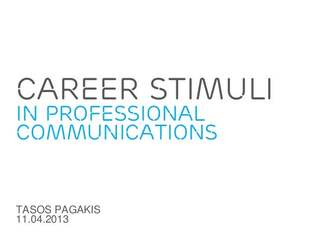 CAREER STIMULIIN PROFESSIONALCOMMUNICATIONSTASOS PAGAKIS11.04.2013