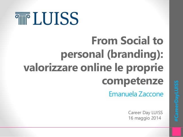 #CareerDayLUISS From Social to personal (branding): valorizzare online le proprie competenze Emanuela Zaccone Career Day L...