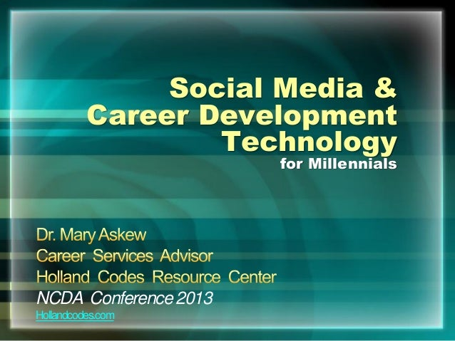 Social Media & Career Development Technology for Millennials NCDA Conference 2013 Hollandcodes.com