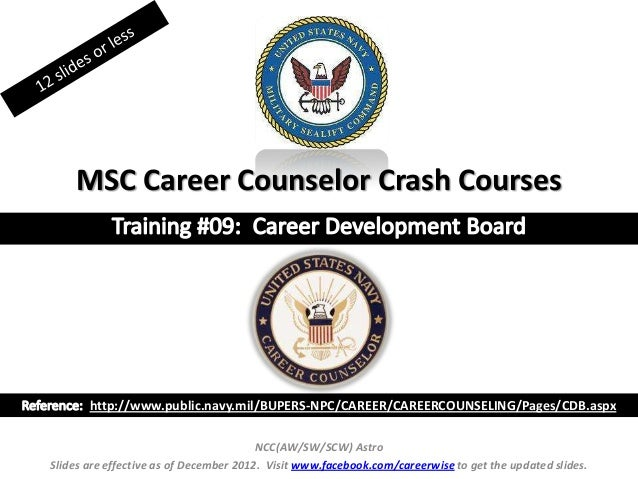 MSC Career Counselor Crash Courses       http://www.public.navy.mil/BUPERS-NPC/CAREER/CAREERCOUNSELING/Pages/CDB.aspx     ...