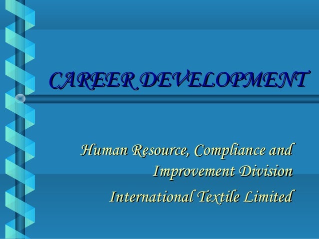 CAREER DEVELOPMENTCAREER DEVELOPMENT Human Resource, Compliance andHuman Resource, Compliance and Improvement DivisionImpr...