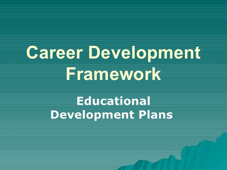 Career Development Framework Educational Development Plans