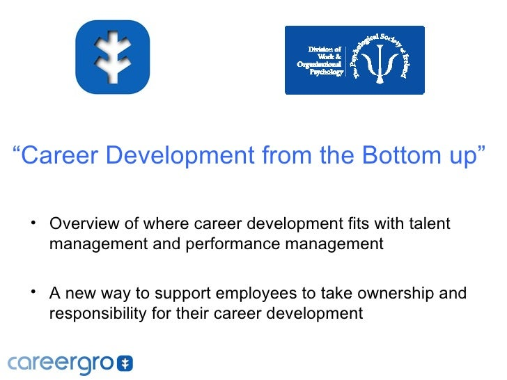 """""""Career Development from the Bottom up"""" • Overview of where career development fits with talent   management and performan..."""