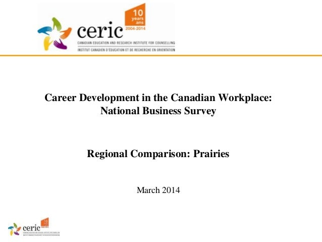 Career Development in the Canadian Workplace: National Business Survey Regional Comparison: Prairies March 2014