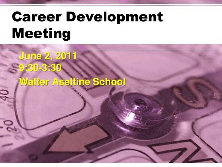 Career Development Meeting<br />June 2, 20119:30-3:30<br />Walter Aseltine School<br />