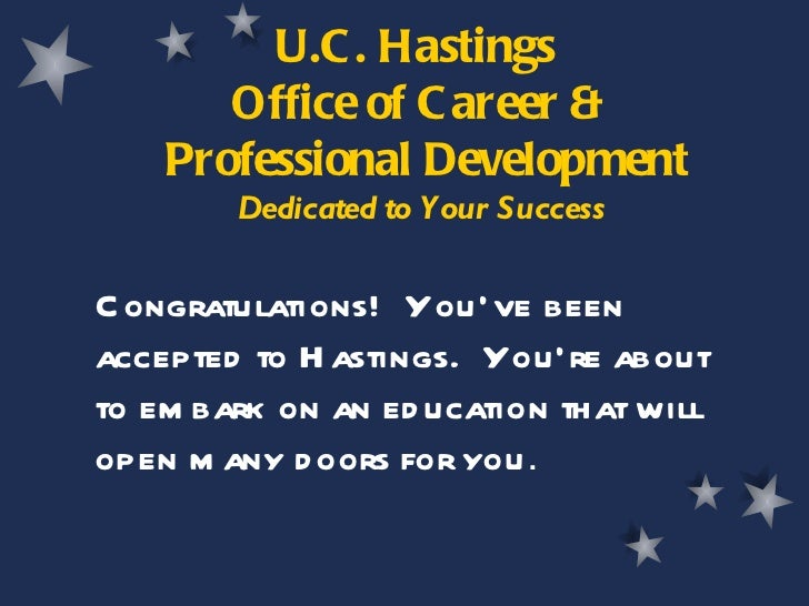 U.C. Hastings  Office of Career &  Professional Development Dedicated to Your Success Congratulations!  You've been accept...