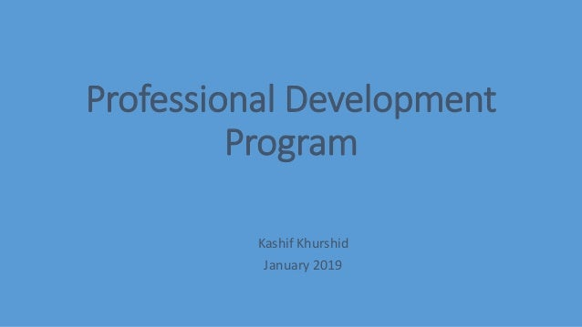Professional Development Program Kashif Khurshid January 2019