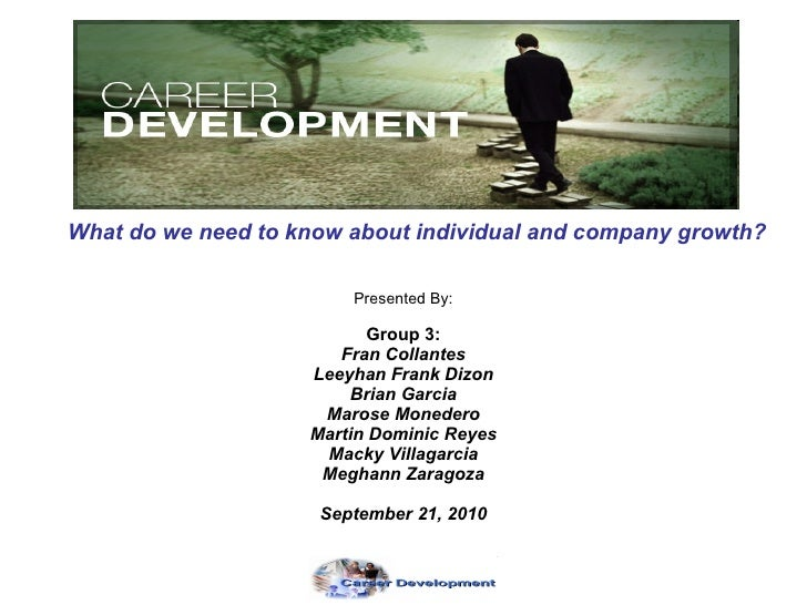 What do we need to know about individual and company growth? Presented By: Group 3: Fran Collantes Leeyhan Frank Dizon Bri...